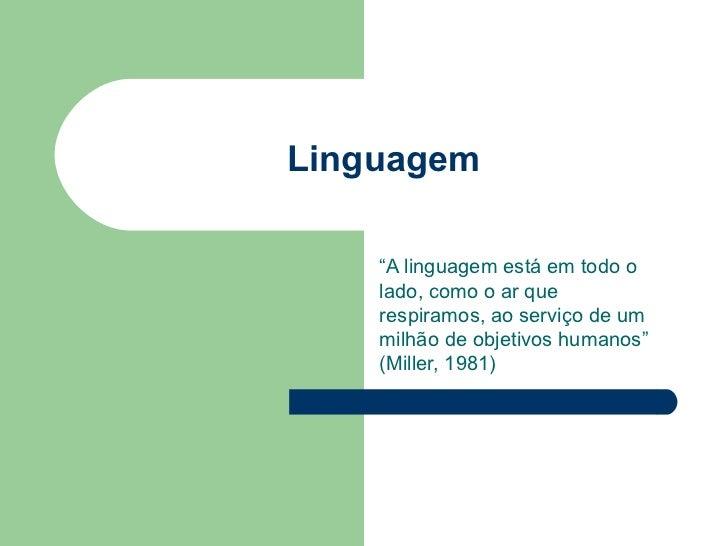 """Linguagem    """"A linguagem está em todo o    lado, como o ar que    respiramos, ao serviço de um    milhão de objetivos hum..."""