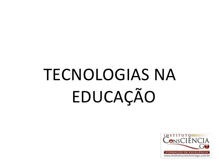 <ul><li>TECNOLOGIAS NA EDUCAÇÃO </li></ul>