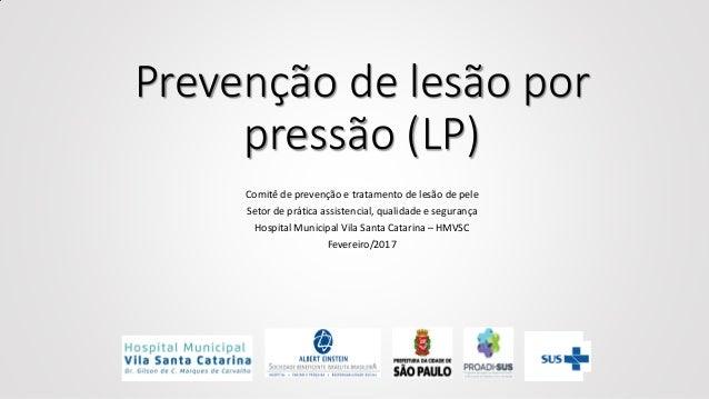 Prevenção de lesão por pressão (LP) Comitê de prevenção e tratamento de lesão de pele Setor de prática assistencial, quali...