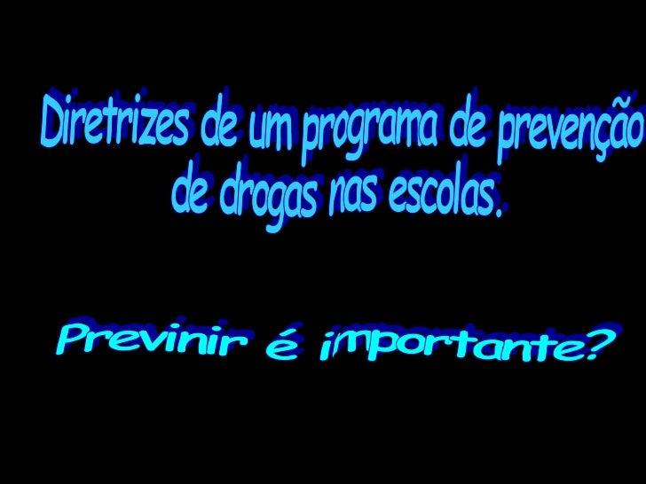 Diretrizes de um programa de prevenção de drogas nas escolas. Previnir é importante?