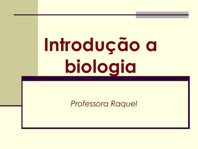 Introdução a biologia Professora Raquel