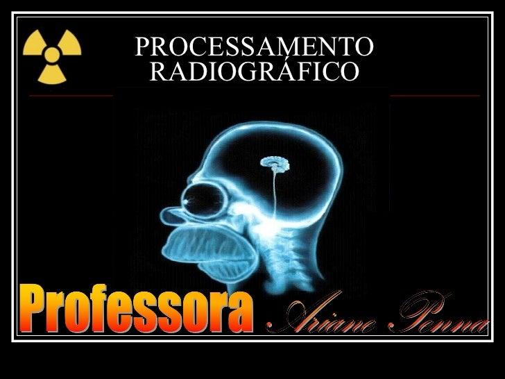 PROCESSAMENTO RADIOGRÁFICO