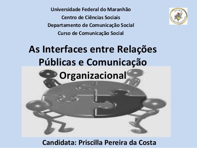 Candidata: Priscilla Pereira da Costa Universidade Federal do Maranhão Centro de Ciências Sociais Departamento de Comunica...