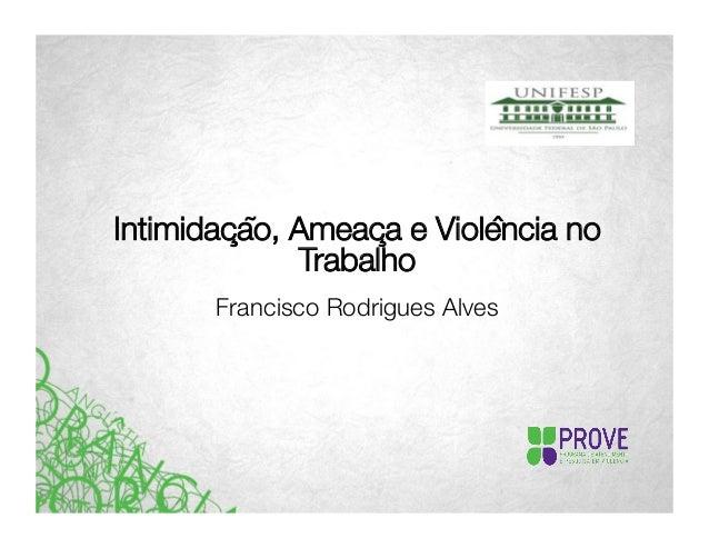 Intimidação, Ameaça e Violência no Trabalho Francisco Rodrigues Alves
