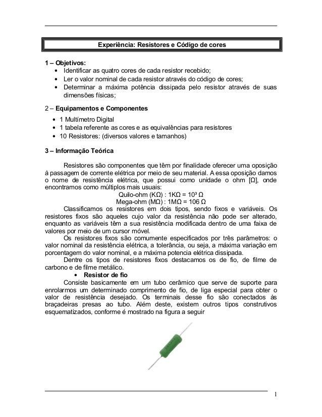 Experiência: Resistores e Código de cores 1 – Objetivos: • Identificar as quatro cores de cada resistor recebido; • Ler o ...