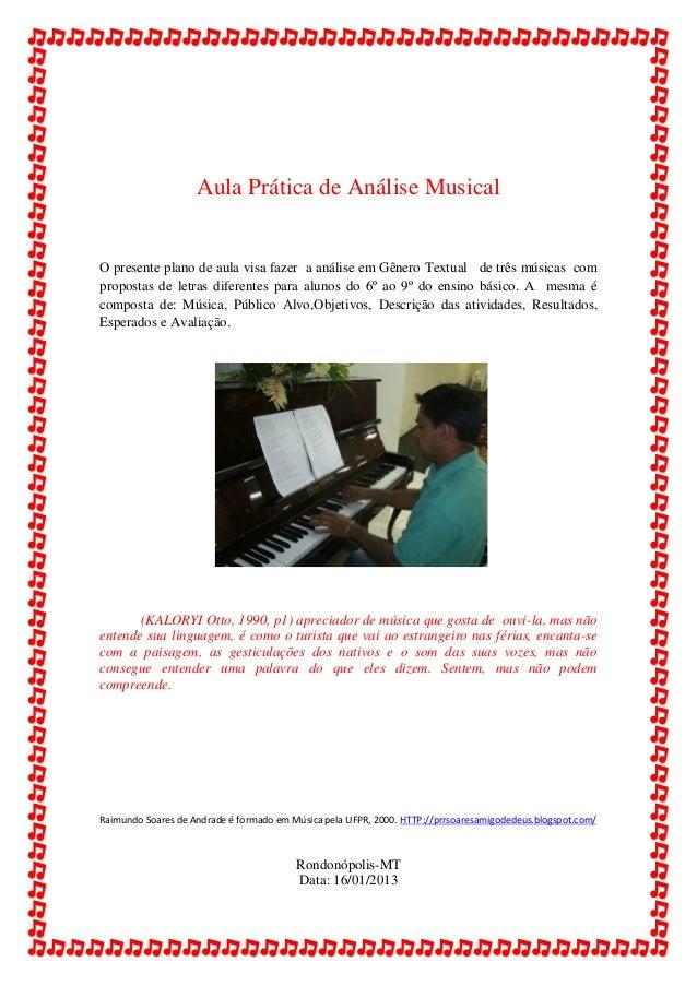 Aula Prática de Análise MusicalO presente plano de aula visa fazer a análise em Gênero Textual de três músicas comproposta...