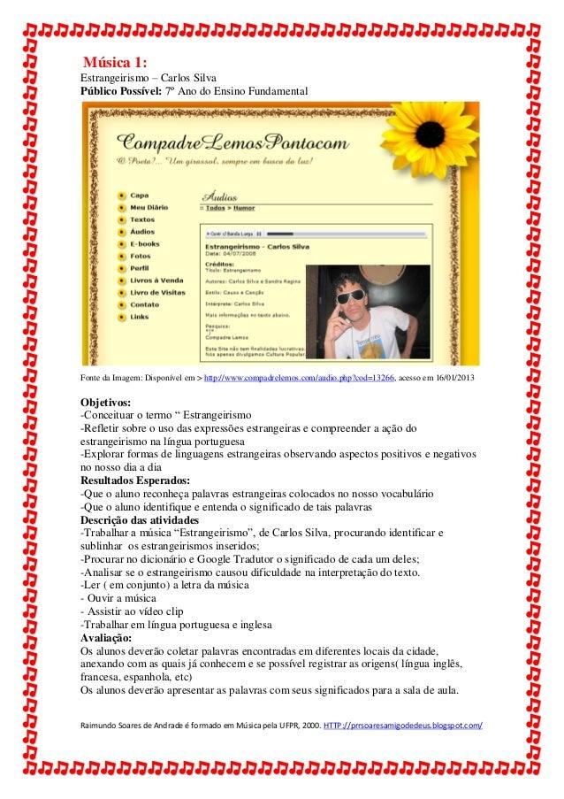 Música 1:Estrangeirismo – Carlos SilvaPúblico Possível: 7º Ano do Ensino FundamentalFonte da Imagem: Disponível em > http:...
