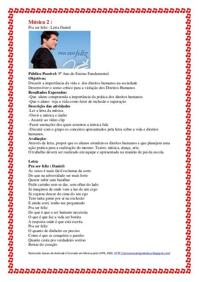 Música 2 :Pra ser feliz ; Letra DanielPúblico Possível: 9º Ano do Ensino FundamentalObjetivos:Discutir a importância da vi...