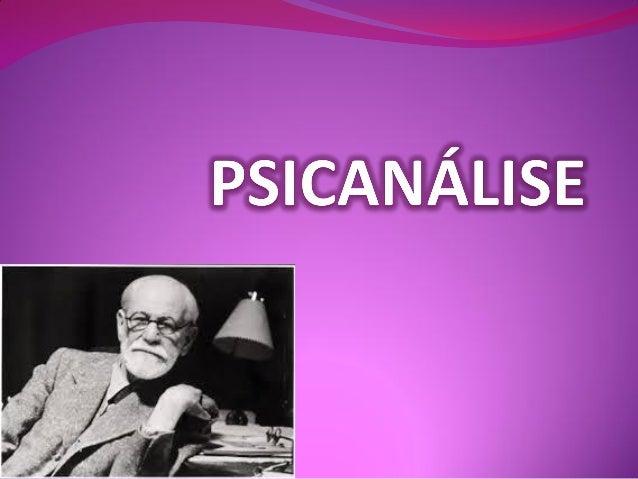 PSICANÁLISE  Sigmund Freud (1856-1939);  Teoria, método de investigação (interpretativo) e  prática profissional (anális...