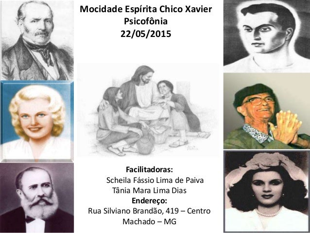 Mocidade Espírita Chico Xavier Psicofônia 22/05/2015 Facilitadoras: Scheila Fássio Lima de Paiva Tânia Mara Lima Dias Ende...