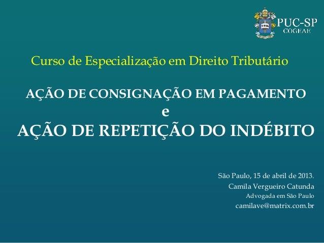 Curso de Especialização em Direito TributárioAÇÃO DE CONSIGNAÇÃO EM PAGAMENTO              eAÇÃO DE REPETIÇÃO DO INDÉBITO ...