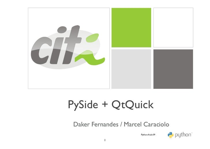PySide + QtQuick Daker Fernandes / Marcel Caraciolo                         Python Aula 09            1