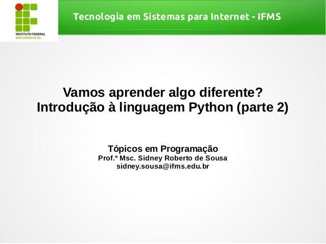 Tecnologia em Sistemas para Internet - IFMSVamos aprender algo diferente?Introdução à linguagem Python (parte 2)Tópicos em...