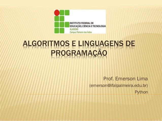 Prof. Emerson Lima (emerson@ifalpalmeira.edu.br) Python