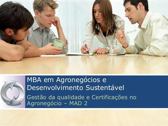 MBA em Agronegócios eDesenvolvimento SustentávelGestão da qualidade e Certificações noAgronegócio – MAD 2