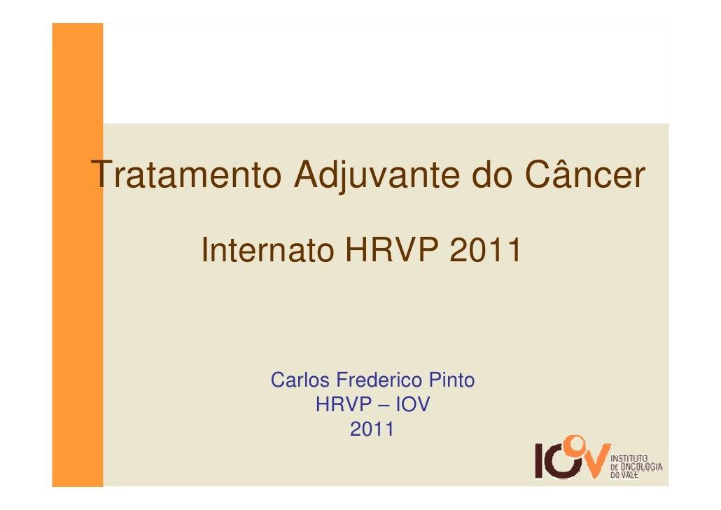 Tratamento Adjuvante do Câncer     Internato HRVP 2011         Carlos Frederico Pinto              HRVP – IOV             ...