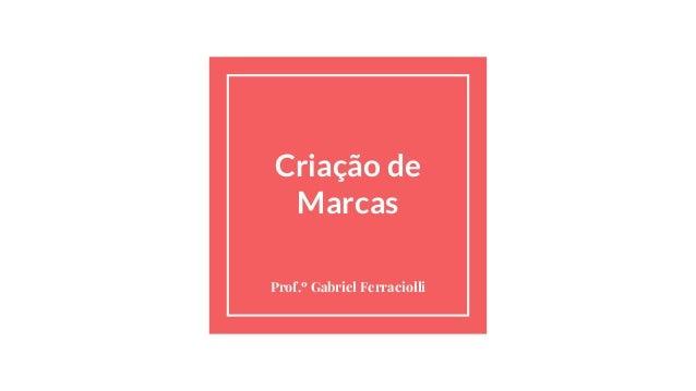 Criação de Marcas Prof.º Gabriel Ferraciolli