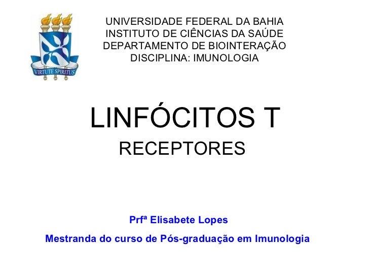 <ul><li>LINFÓCITOS T </li></ul><ul><li>RECEPTORES  </li></ul>UNIVERSIDADE FEDERAL DA BAHIA INSTITUTO DE CIÊNCIAS DA SAÚDE ...