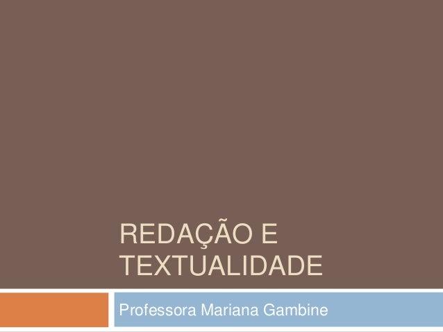 REDAÇÃO E TEXTUALIDADE Professora Mariana Gambine