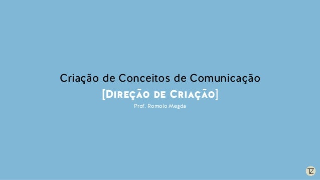 Criação de Conceitos de Comunicação [Direção de Criação] Prof. Romolo Megda