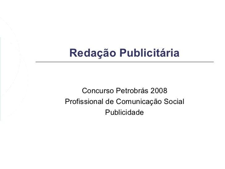 Redação Publicitária     Concurso Petrobrás 2008Profissional de Comunicação Social             Publicidade