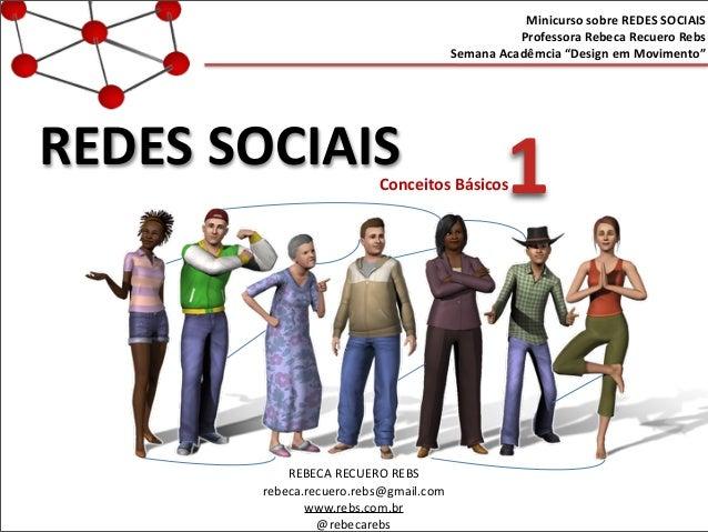 "REDES  SOCIAIS Minicurso  sobre  REDES  SOCIAIS Professora  Rebeca  Recuero  Rebs Semana  Acadêmcia  ""De..."