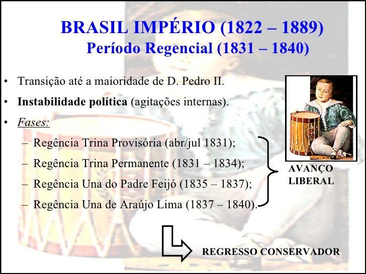 <ul><li>Transição até a maioridade de D. Pedro II. </li></ul><ul><li>Instabilidade política  (agitações internas). </li></...