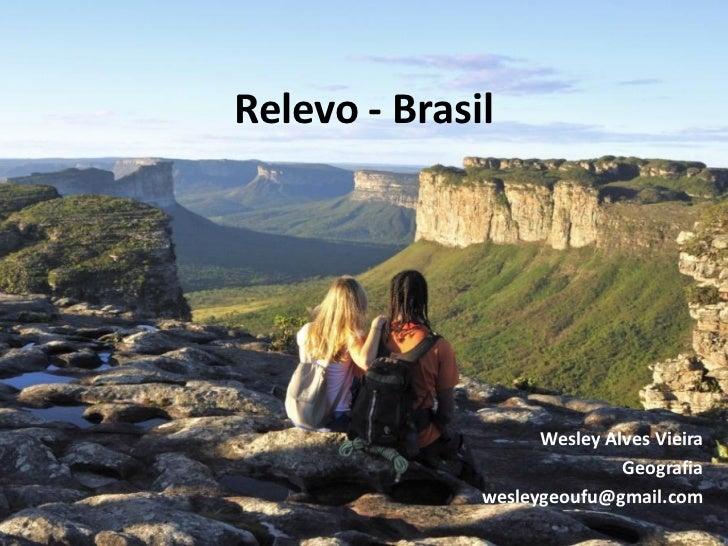 Relevo - Brasil                    Wesley Alves Vieira                             Geografia              wesleygeoufu@gma...