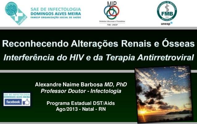 Alexandre Naime Barbosa MD, PhD Professor Doutor - Infectologia Programa Estadual DST/Aids Ago/2013 - Natal - RN