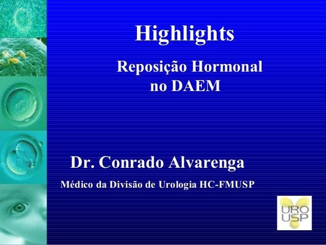 Highlights Reposição Hormonal no DAEM Dr. Conrado Alvarenga Médico da Divisão de Urologia HC-FMUSP