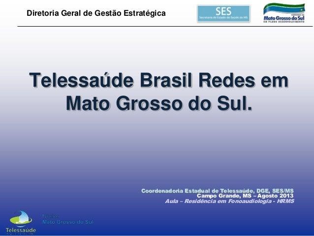 Diretoria Geral de Gestão Estratégica  Telessaúde Brasil Redes em Mato Grosso do Sul.  Coordenadoria Estadual de Telessaúd...