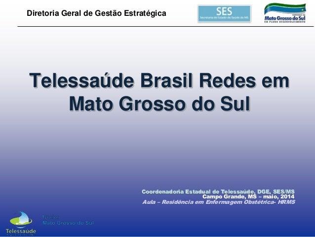 Diretoria Geral de Gestão Estratégica Telessaúde Brasil Redes em Mato Grosso do Sul Coordenadoria Estadual de Telessaúde, ...