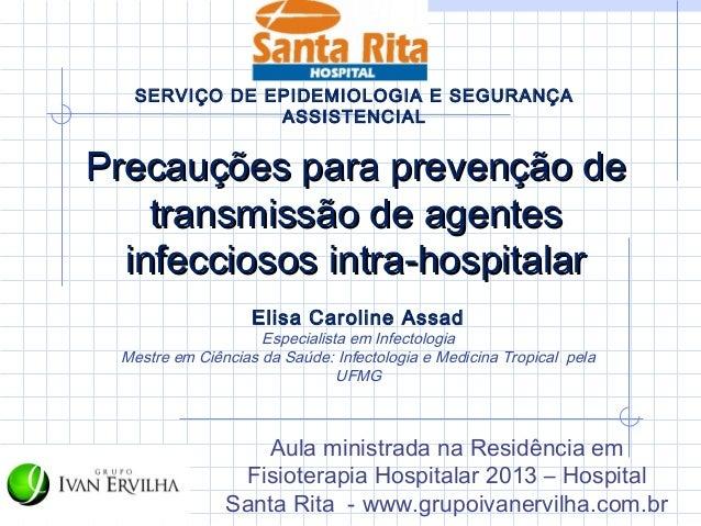 SERVIÇO DE EPIDEMIOLOGIA E SEGURANÇA              ASSISTENCIALPrecauções para prevenção de    transmissão de agentes  infe...
