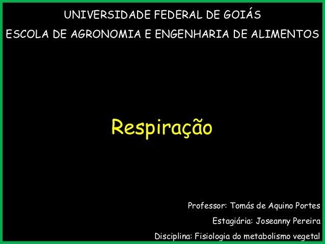 UNIVERSIDADE FEDERAL DE GOIÁS ESCOLA DE AGRONOMIA E ENGENHARIA DE ALIMENTOS Professor: Tomás de Aquino Portes Estagiária: ...