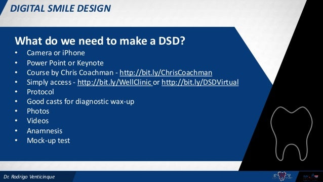 Dr. Rodrigo Venticinque What do we need to make a DSD? • Camera or iPhone • Power Point or Keynote • Course by Chris Coach...