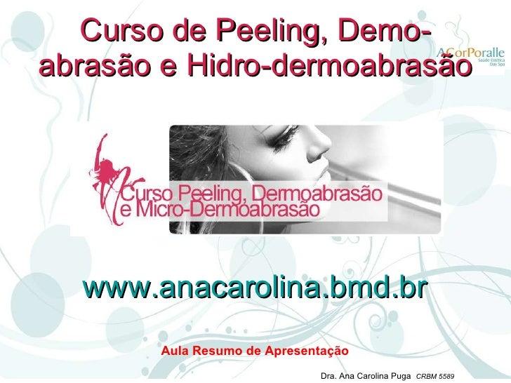 Curso de Peeling, Demo-abrasão e Hidro-dermoabrasão Aula Resumo de Apresentação www.anacarolina.bmd.br