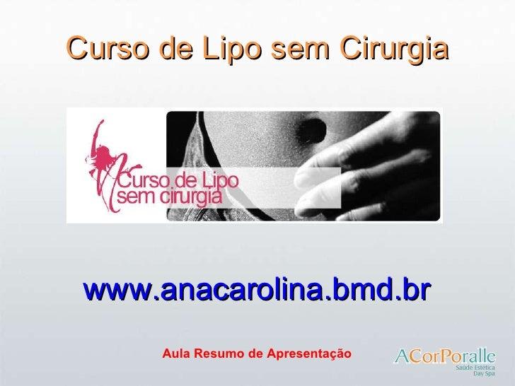 Lipo sem Cirurgia Dra. Ana Carolina Puga Módulo I -  Aula Resumo de Apresentação