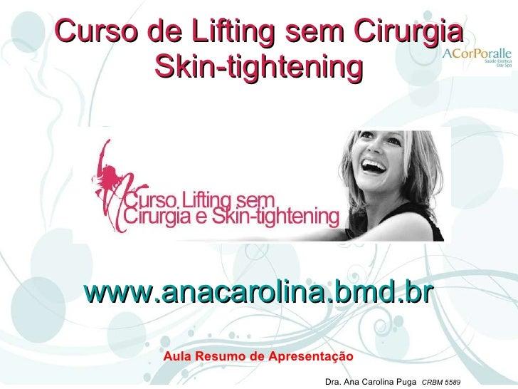 Curso de Lifting sem Cirurgia Skin-tightening Módulo II   - Aula Resumo de Apresentação Dra. Ana Carolina Puga