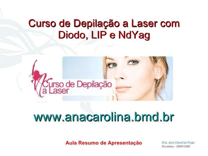 Curso de Depilação a Laser Dra. Ana Carolina Puga Módulo IV -  Aula Resumo de Apresentação