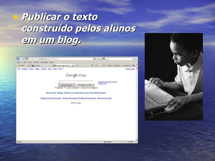 <ul><li>Publicar o texto construído pelos alunos em um blog. </li></ul>