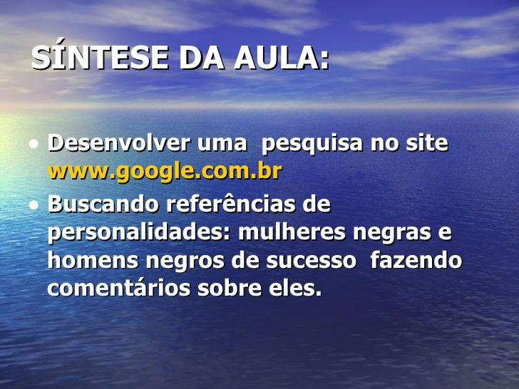 SÍNTESE DA AULA: <ul><li>Desenvolver uma  pesquisa no site  www.google.com.br </li></ul><ul><li>Buscando referências de p...