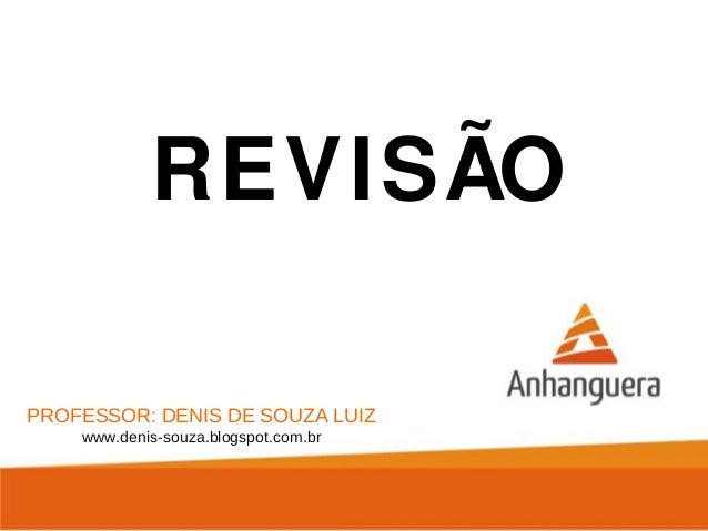 PROFESSOR: DENIS DE SOUZA LUIZ www.denis-souza.blogspot.com.br REVISÃO