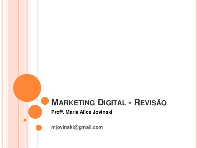 MARKETING DIGITAL - REVISÃO Profª. Maria Alice Jovinski mjovinski@gmail.com
