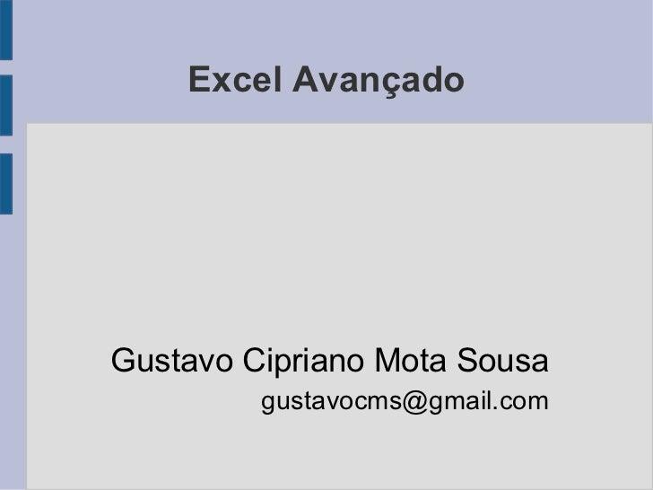 Excel Avançado Gustavo Cipriano Mota Sousa [email_address]