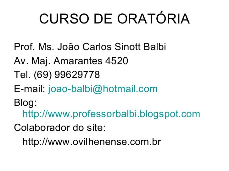 CURSO DE ORATÓRIA <ul><li>Prof. Ms. João Carlos Sinott Balbi </li></ul><ul><li>Av. Maj. Amarantes 4520 </li></ul><ul><li>T...