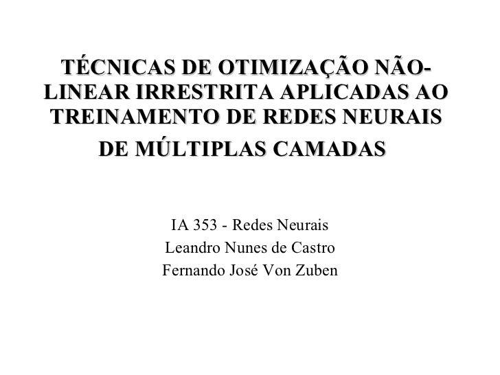 TÉCNICAS DE OTIMIZAÇÃO NÃO-LINEAR IRRESTRITA APLICADAS AO TREINAMENTO DE REDES NEURAIS DE MÚLTIPLAS CAMADAS   IA 353 - Red...