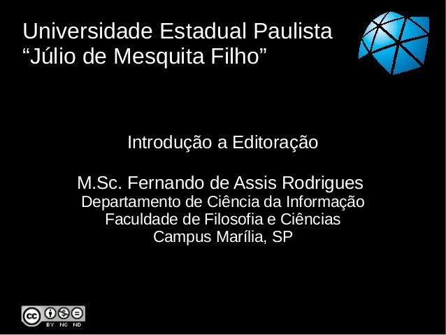 """Universidade Estadual Paulista""""Júlio de Mesquita Filho""""           Introdução a Editoração     M.Sc. Fernando de Assis Rodr..."""