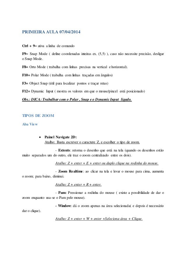 PRIMEIRA AULA 07/04/2014 Ctrl + 9= ativa a linha de comando F9= Snap Mode ( define coordenadas inteiras ex. (5,5) ), caso ...