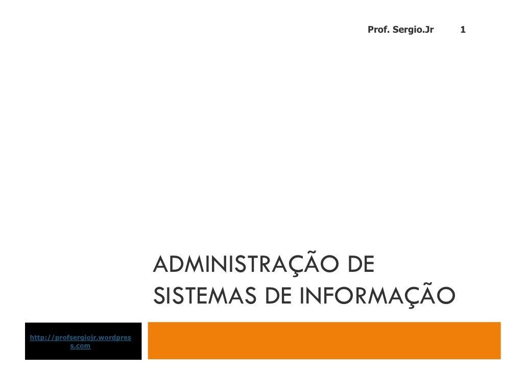 Prof. Sergio.Jr   1                                    ADMINISTRAÇÃO DE                                SISTEMAS DE INFORMA...