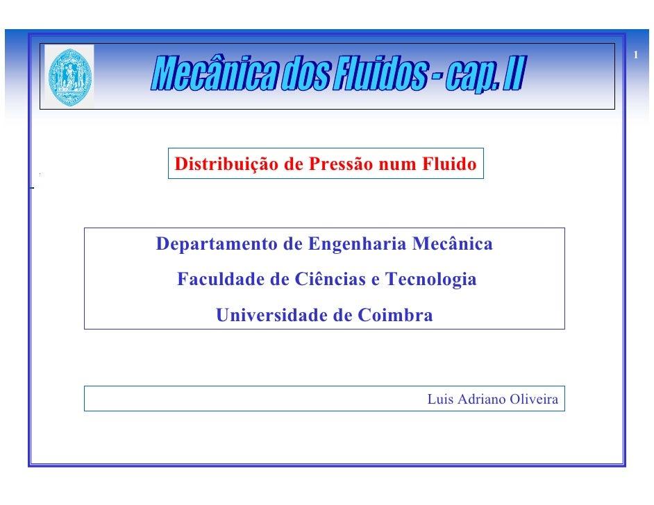 1      Distribuição de Pressão num Fluido    Departamento de Engenharia Mecânica   Faculdade de Ciências e Tecnologia     ...